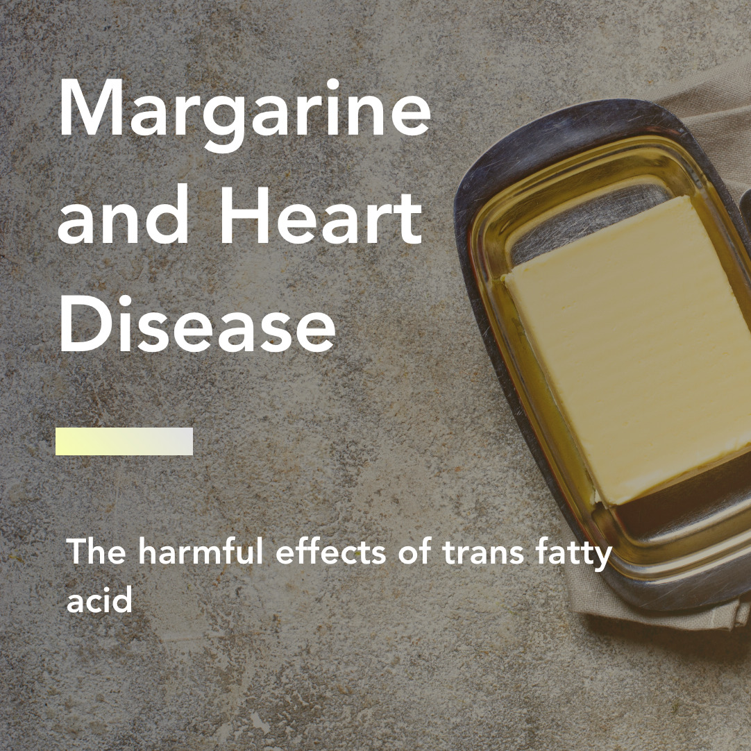 Margarine and Heart Disease: the harmful effects of trans fatty acid